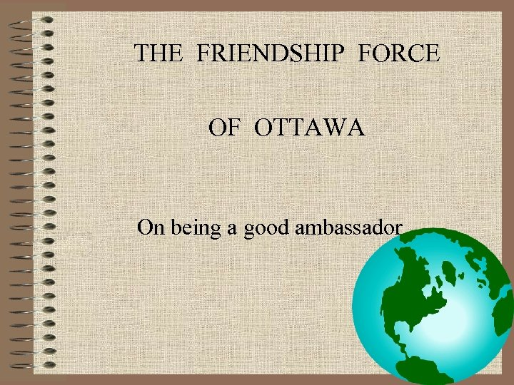 THE FRIENDSHIP FORCE OF OTTAWA On being a good ambassador…. .