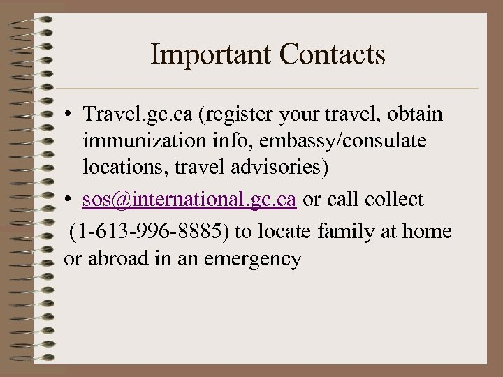 Important Contacts • Travel. gc. ca (register your travel, obtain immunization info, embassy/consulate locations,