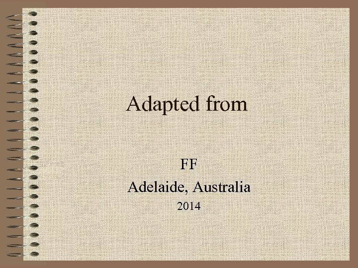 Adapted from FF Adelaide, Australia 2014