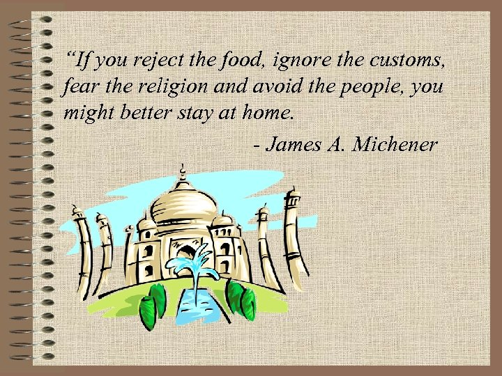 """""""If you reject the food, ignore the customs, fear the religion and avoid the"""