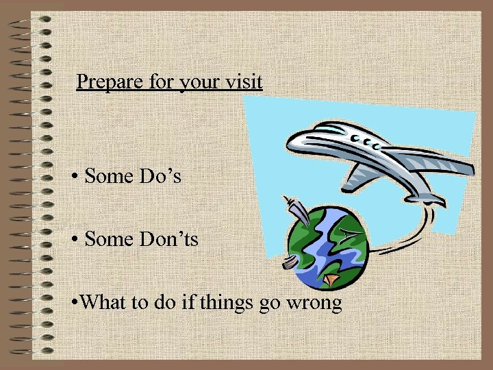 Prepare for your visit • Some Do's • Some Don'ts • What to do
