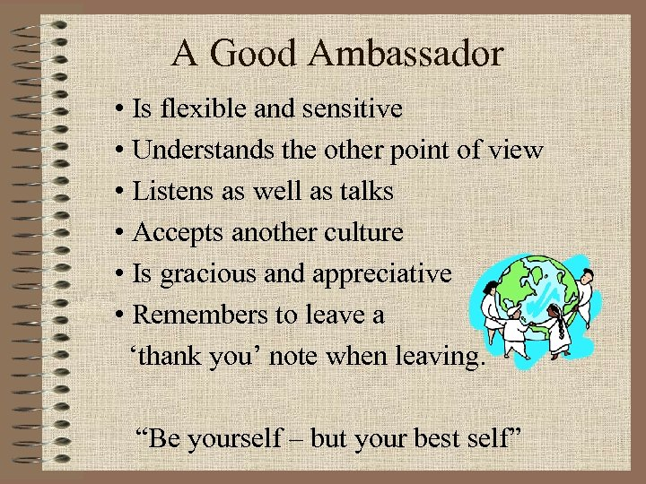 A Good Ambassador • Is flexible and sensitive • Understands the other point of