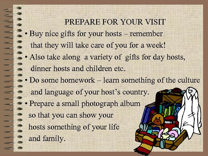 PREPARE FOR YOUR VISIT • Buy nice gifts for your hosts – remember that