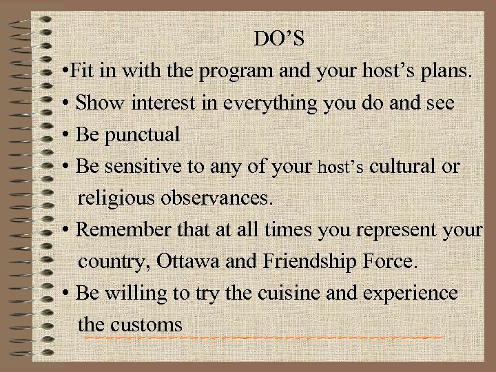DO'S • Fit in with the program and your host's plans. • Show interest