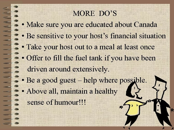MORE DO'S • Make sure you are educated about Canada • Be sensitive to