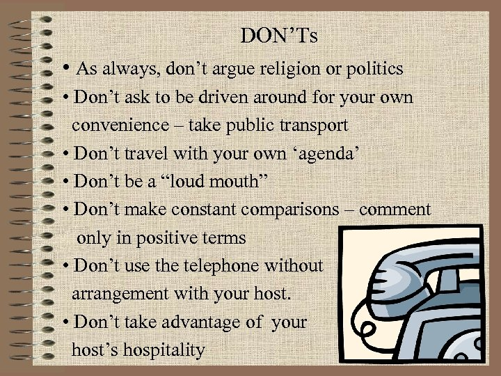 DON'Ts • As always, don't argue religion or politics • Don't ask to be