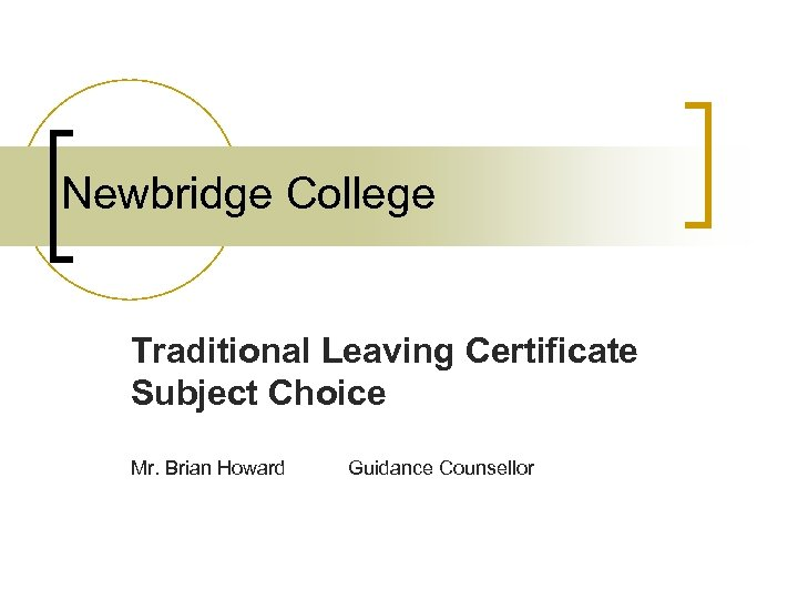 Newbridge College Traditional Leaving Certificate Subject Choice Mr. Brian Howard Guidance Counsellor