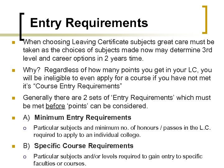 Entry Requirements n When choosing Leaving Certificate subjects great care must be taken as