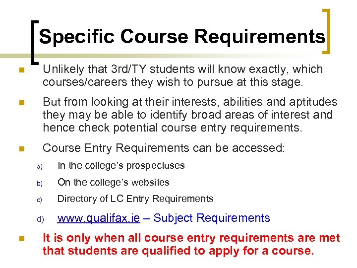 Specific Course Requirements n Unlikely that 3 rd/TY students will know exactly, which courses/careers