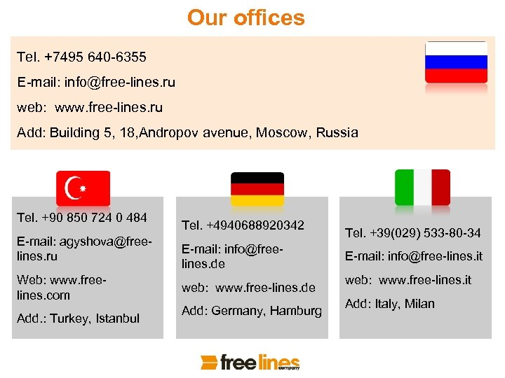 Our offices Tel. +7495 640 -6355 E-mail: info@free-lines. ru web: www. free-lines. ru Add: