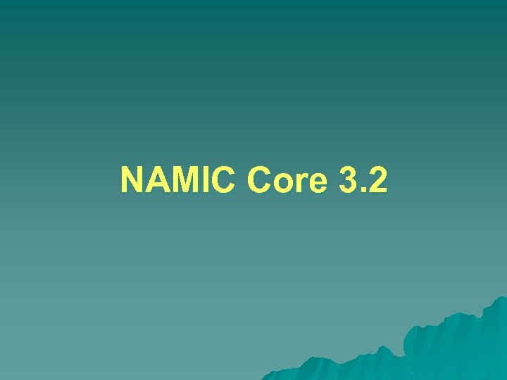 NAMIC Core 3. 2