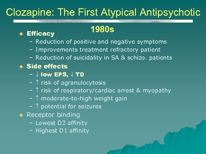 Clozapine: The First Atypical Antipsychotic u Efficacy 1980 s – Reduction of positive and
