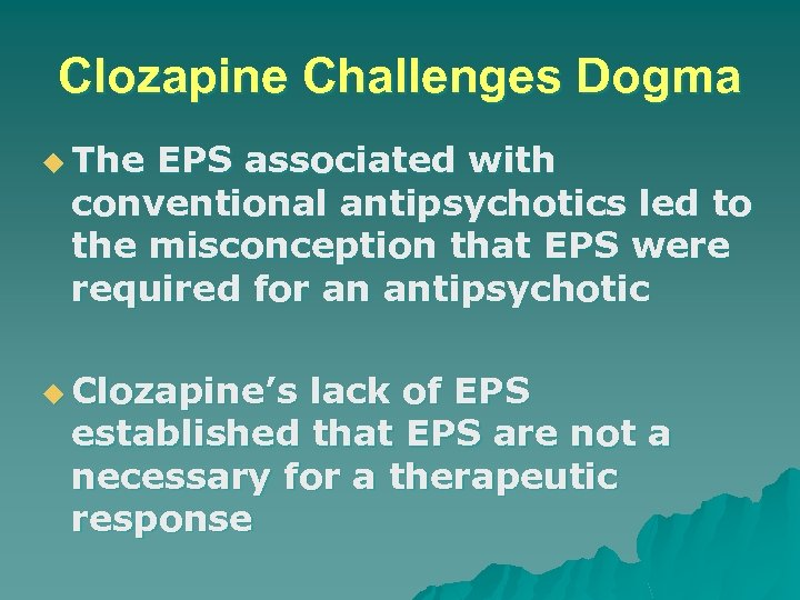 Clozapine Challenges Dogma u The EPS associated with conventional antipsychotics led to the misconception