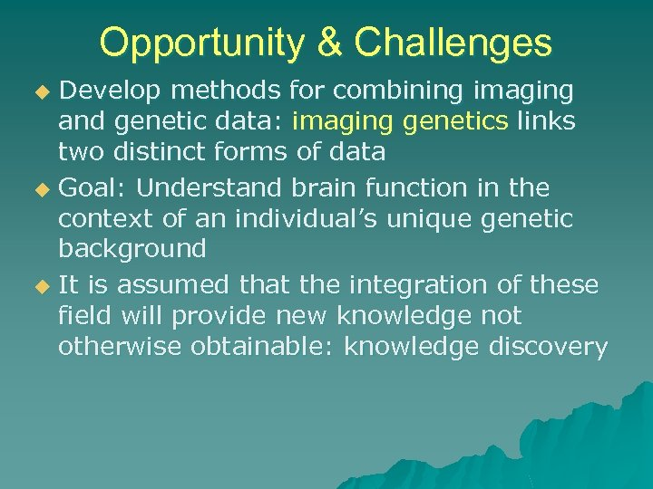 Opportunity & Challenges Develop methods for combining imaging and genetic data: imaging genetics links