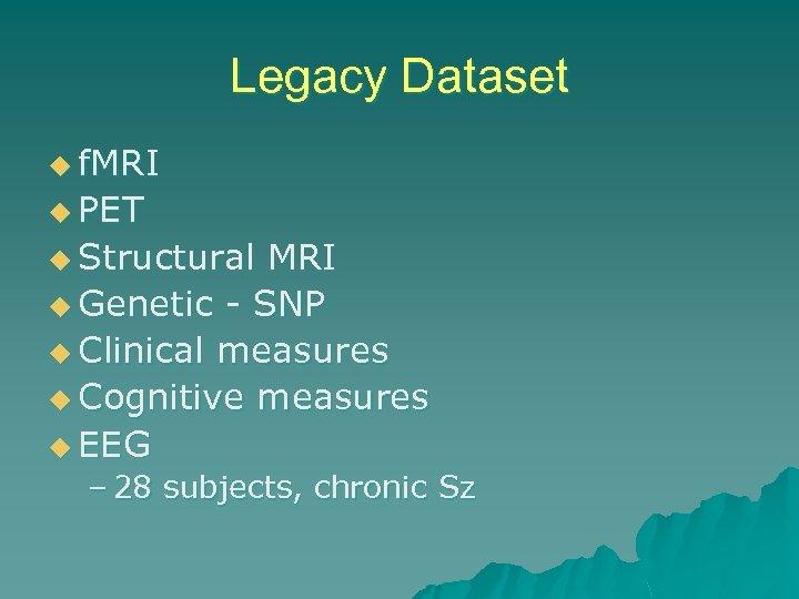 Legacy Dataset u f. MRI u PET u Structural MRI u Genetic - SNP
