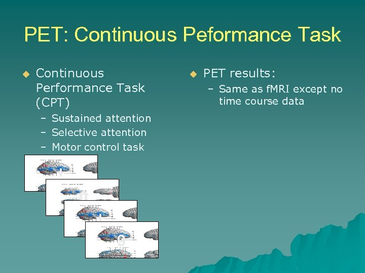 PET: Continuous Peformance Task u Continuous Performance Task (CPT) – Sustained attention – Selective