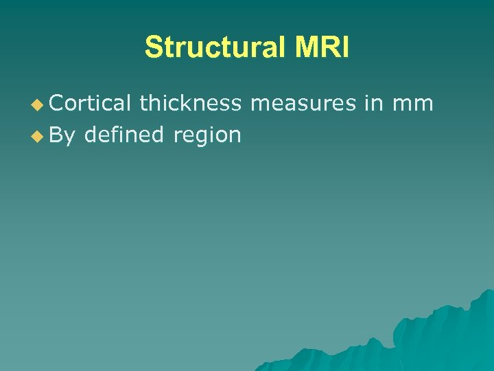 Structural MRI u Cortical thickness measures in mm u By defined region