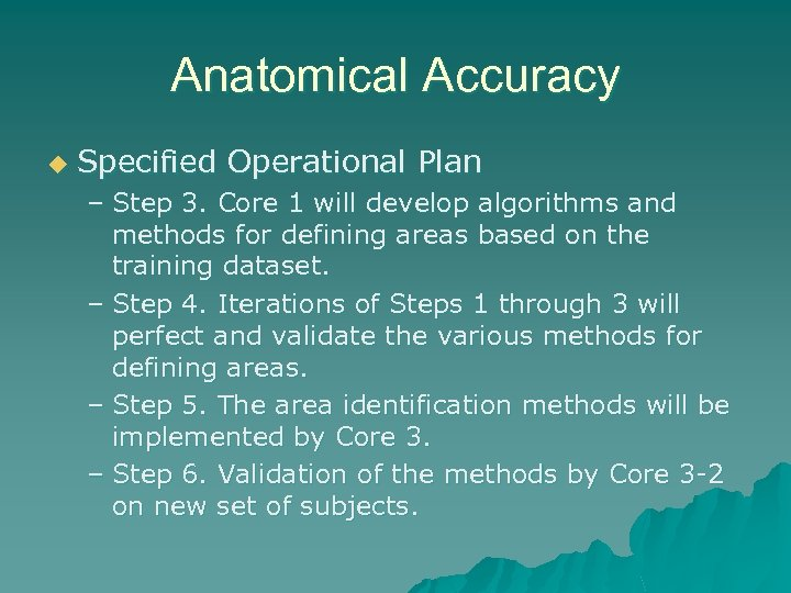 Anatomical Accuracy u Specified Operational Plan – Step 3. Core 1 will develop algorithms