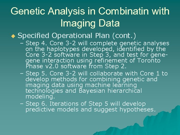 Genetic Analysis in Combinatin with Imaging Data u Specified Operational Plan (cont. ) –