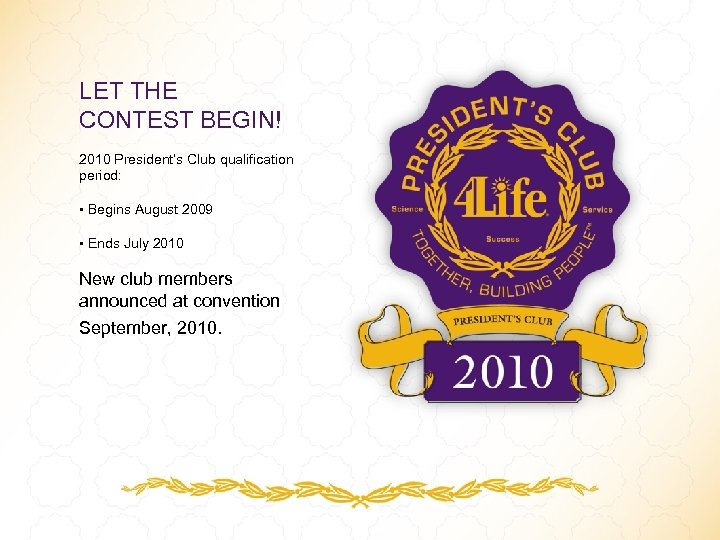 LET THE CONTEST BEGIN! 2010 President's Club qualification period: • Begins August 2009 •