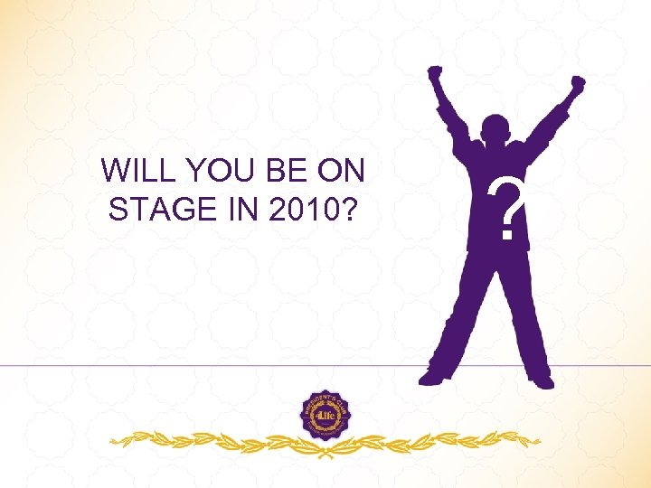WILL YOU BE ON STAGE IN 2010? ?