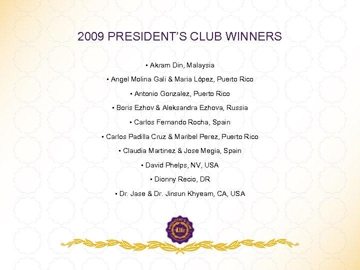 2009 PRESIDENT'S CLUB WINNERS • Akram Din, Malaysia • Angel Molina Gali & Maria