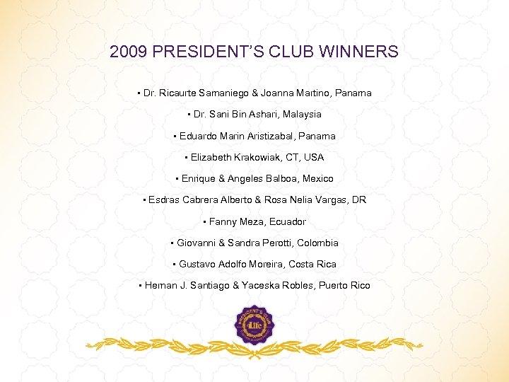 2009 PRESIDENT'S CLUB WINNERS • Dr. Ricaurte Samaniego & Joanna Martino, Panama • Dr.