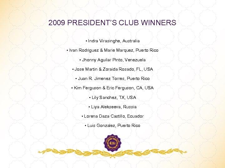 2009 PRESIDENT'S CLUB WINNERS • Indra Virasinghe, Australia • Ivan Rodriguez & Marie Marquez,