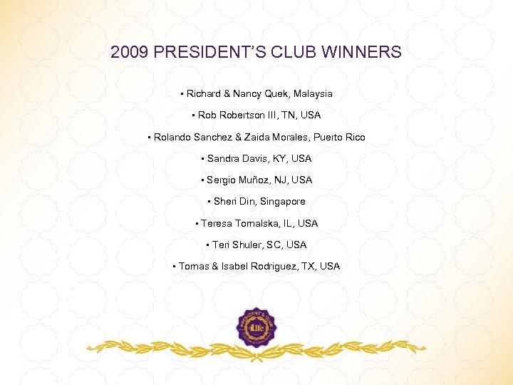 2009 PRESIDENT'S CLUB WINNERS • Richard & Nancy Quek, Malaysia • Robertson III, TN,