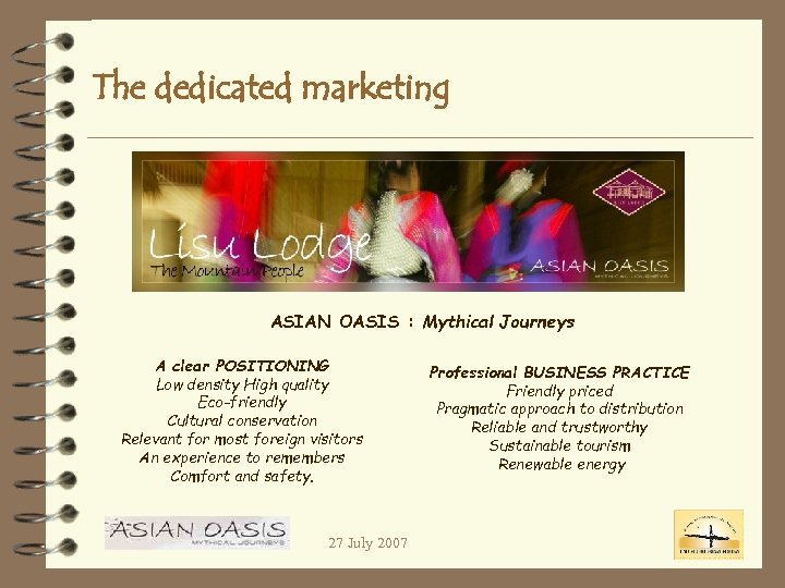 The dedicated marketing ASIAN OASIS : Mythical Journeys A clear POSITIONING Low density High