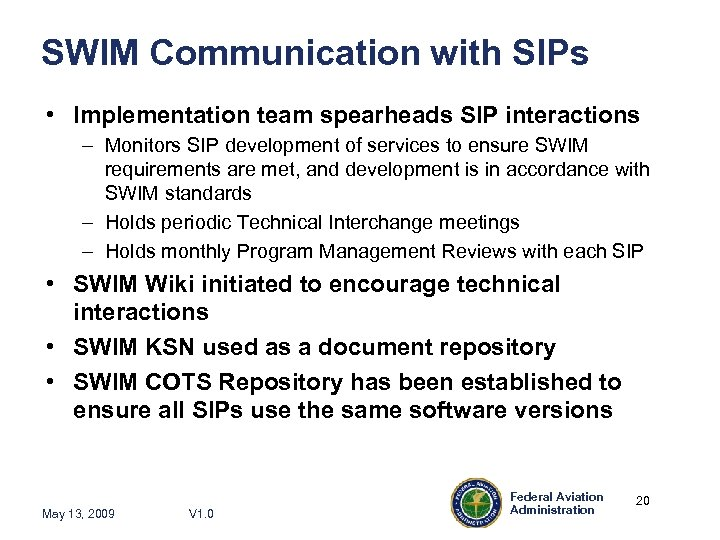 SWIM Communication with SIPs • Implementation team spearheads SIP interactions – Monitors SIP development