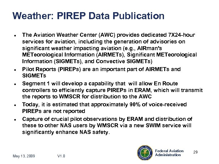 Weather: PIREP Data Publication The Aviation Weather Center (AWC) provides dedicated 7 X 24