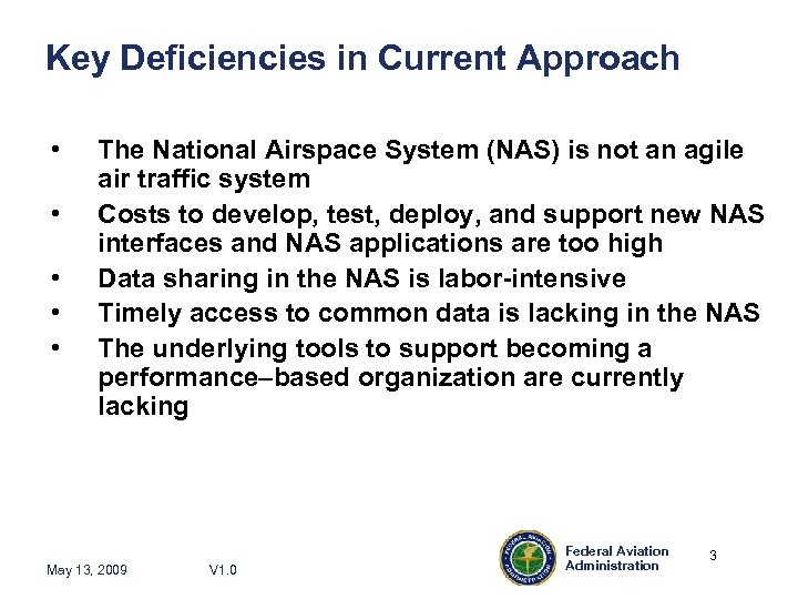 Key Deficiencies in Current Approach • • • The National Airspace System (NAS) is