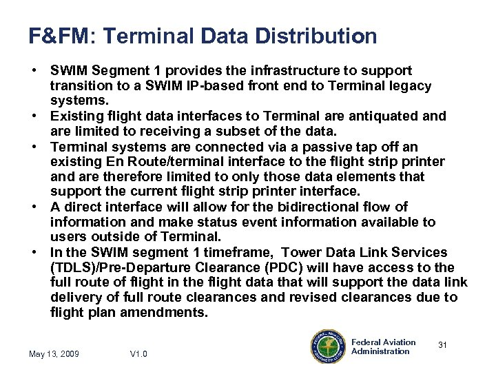 F&FM: Terminal Data Distribution • SWIM Segment 1 provides the infrastructure to support transition