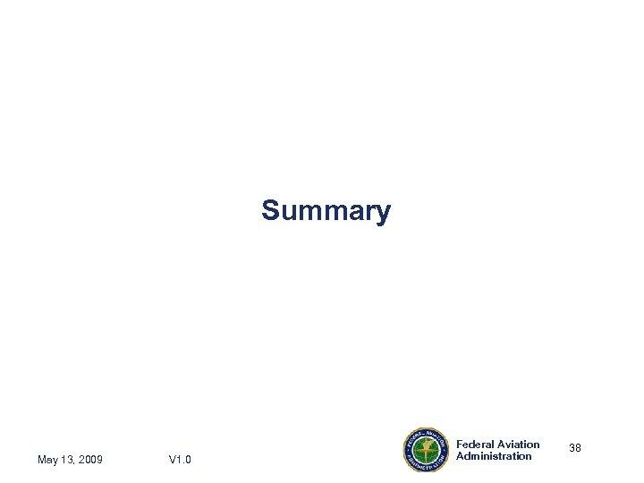 Summary May 13, 2009 V 1. 0 Federal Aviation Administration 38 38