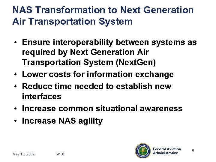 NAS Transformation to Next Generation Air Transportation System • Ensure interoperability between systems as