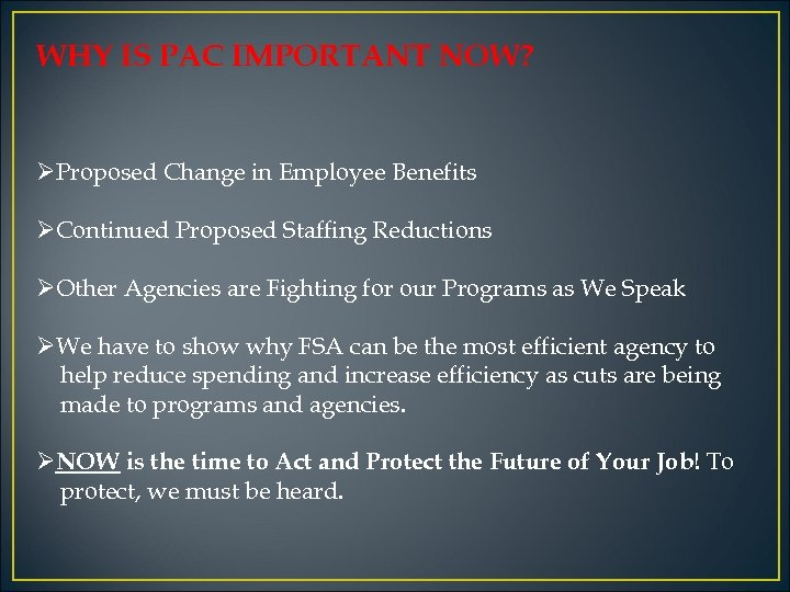 WHY IS PAC IMPORTANT NOW? ØProposed Change in Employee Benefits ØContinued Proposed Staffing Reductions