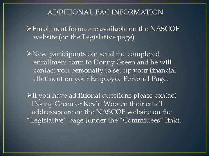 ADDITIONAL PAC INFORMATION ØEnrollment forms are available on the NASCOE website (on the Legislative
