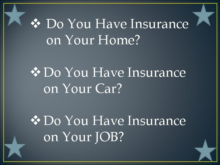 v Do You Have Insurance on Your Home? v Do You Have Insurance on