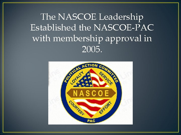The NASCOE Leadership Established the NASCOE-PAC with membership approval in 2005.