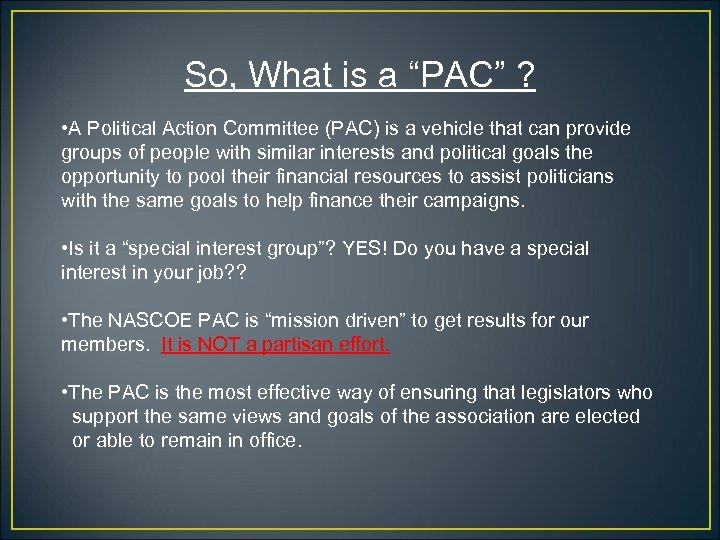 """So, What is a """"PAC"""" ? • A Political Action Committee (PAC) is a"""