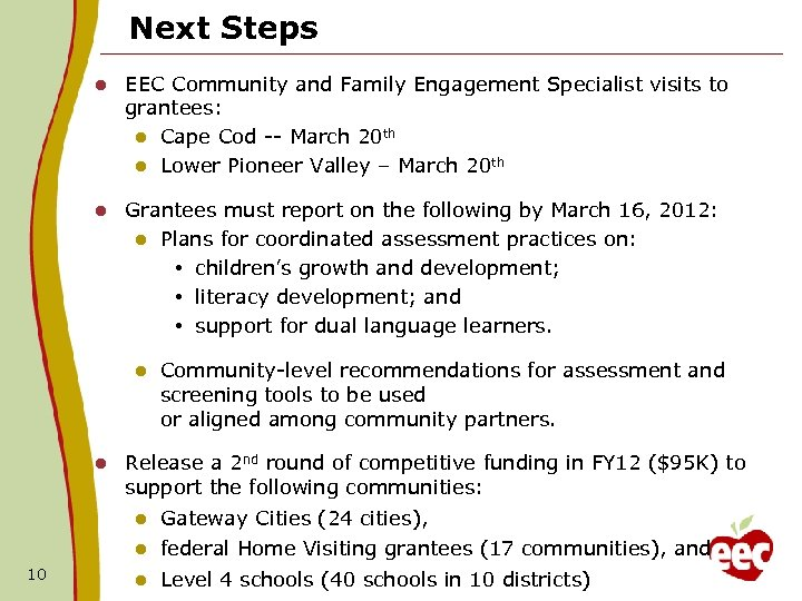 Next Steps l EEC Community and Family Engagement Specialist visits to grantees: l Cape