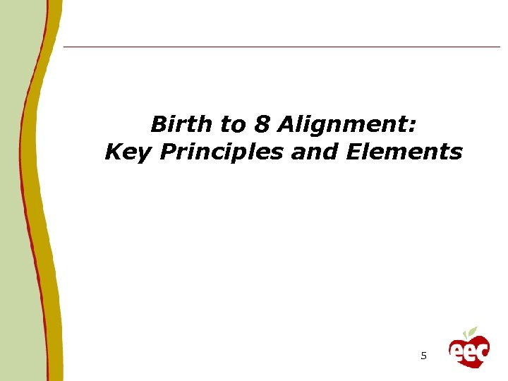 Birth to 8 Alignment: Key Principles and Elements 5