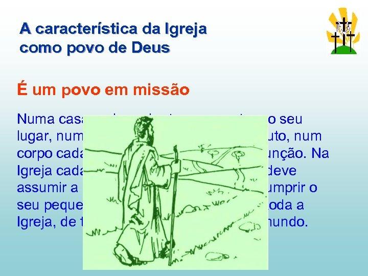 A característica da Igreja como povo de Deus É um povo em missão Numa