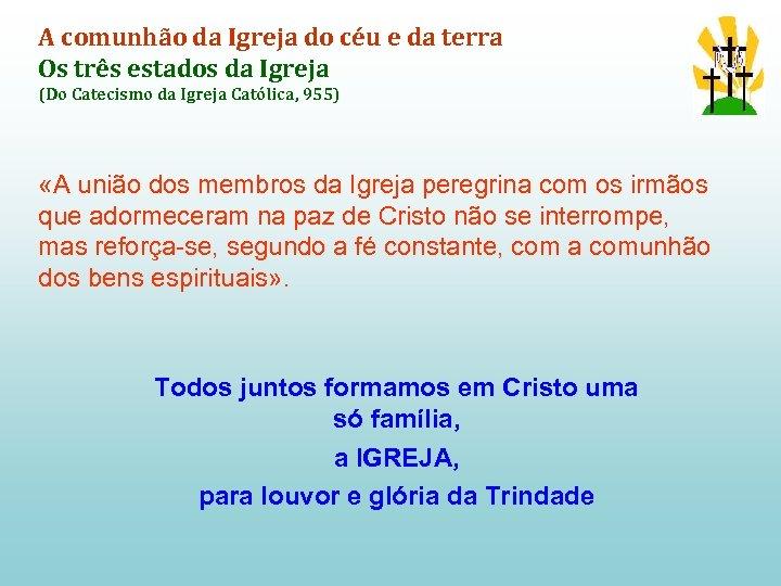 A comunhão da Igreja do céu e da terra Os três estados da Igreja