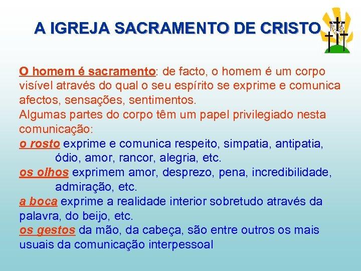 A IGREJA SACRAMENTO DE CRISTO O homem é sacramento: de facto, o homem é