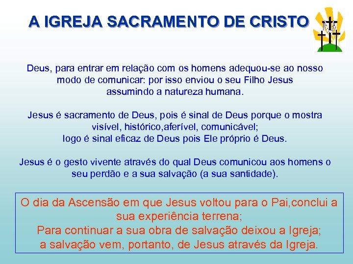 A IGREJA SACRAMENTO DE CRISTO Deus, para entrar em relação com os homens adequou-se