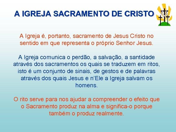 A IGREJA SACRAMENTO DE CRISTO A Igreja é, portanto, sacramento de Jesus Cristo no