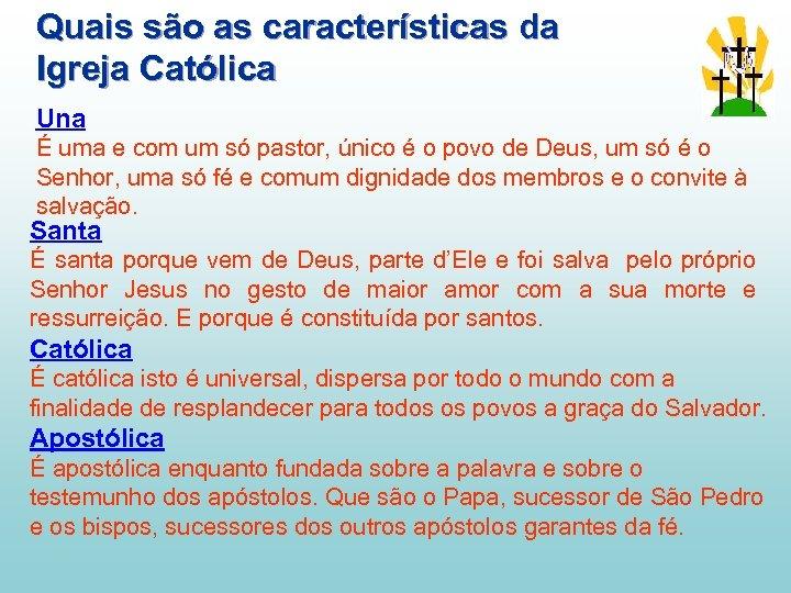 Quais são as características da Igreja Católica Una É uma e com um só