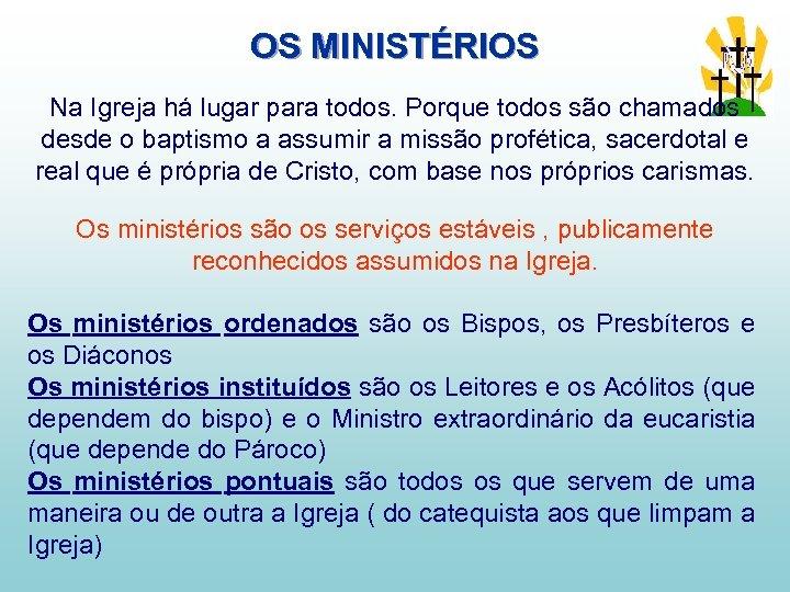 OS MINISTÉRIOS Na Igreja há lugar para todos. Porque todos são chamados desde o
